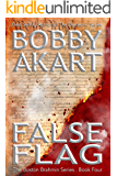 False Flag: Post-Apocalyptic Survival Thriller: A Post-Apocalyptic Survival Fiction Series (Boston Brahmin Post-Apocalyptic Series Book 4)