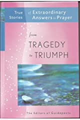 True Stories of Extraordinary Answers to Prayer from Tragedy to Triumph