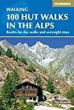 100 Hut Walks in the Alps: Routes for day and multi-day walks