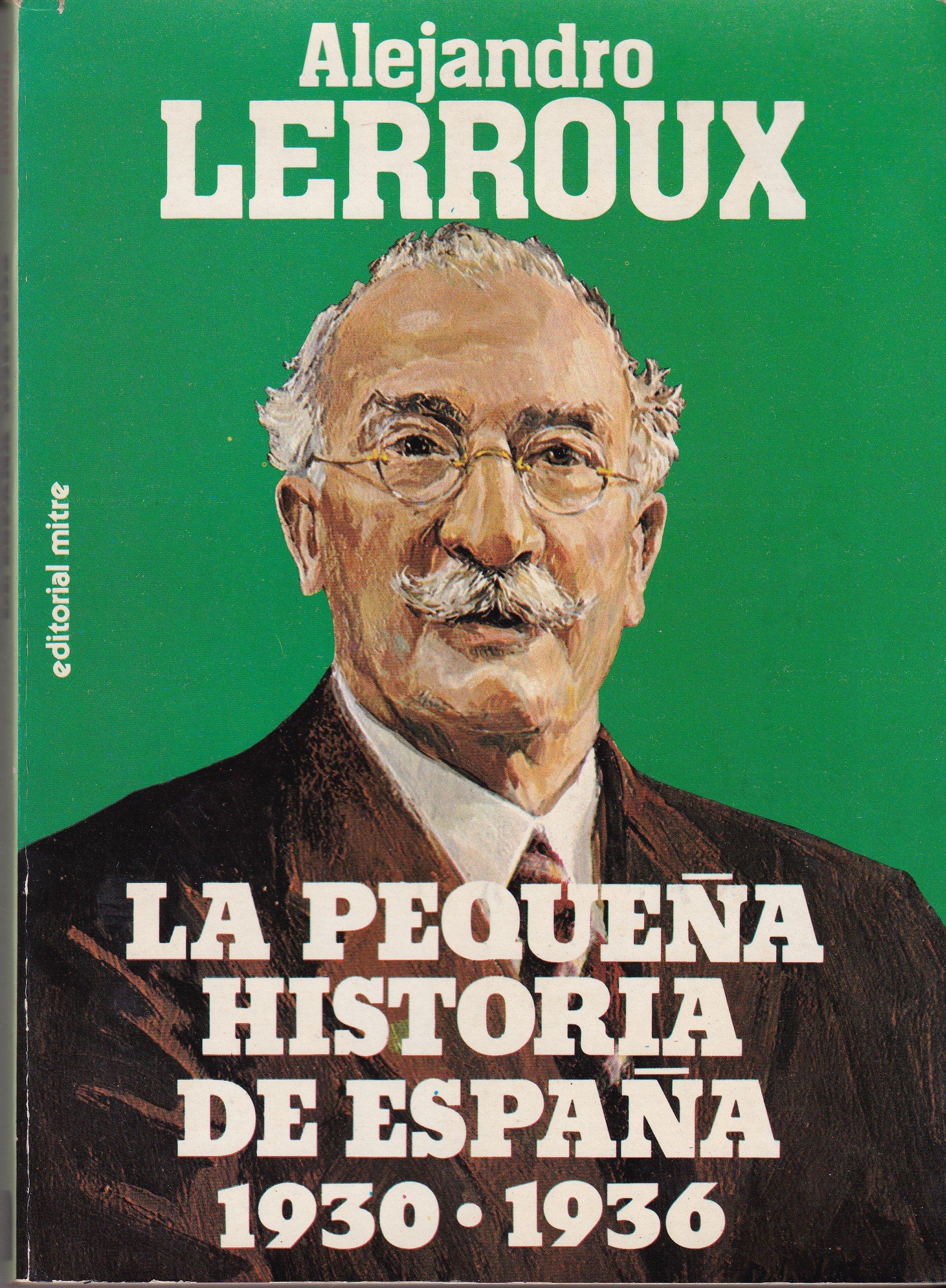 La pequeña historia de España: 1930-1936: Amazon.es: Lerroux, Alejandro: Libros