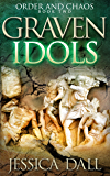 Graven Idols (Order and Chaos Book 2)
