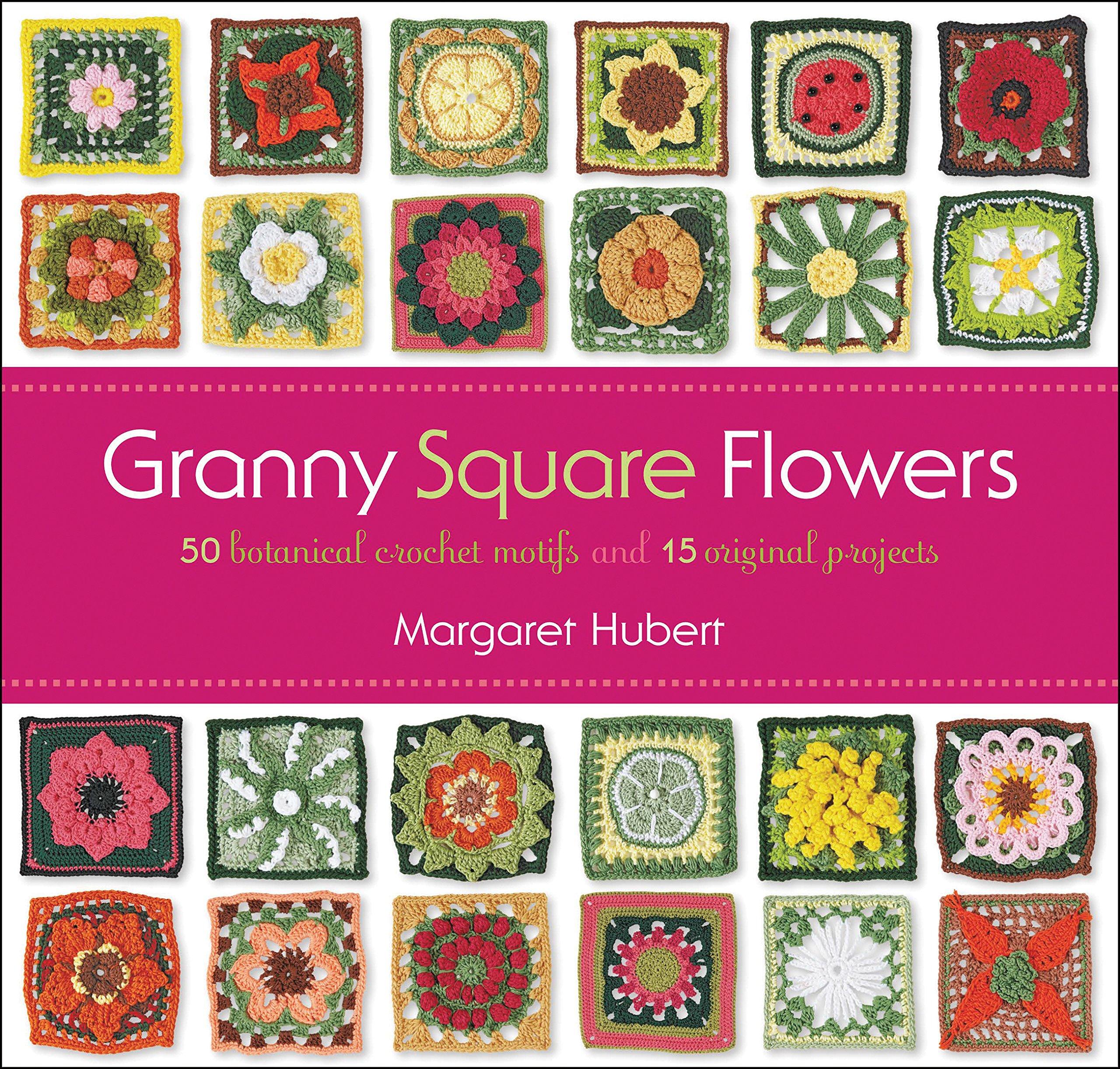 Granny Square Flowers 50 Botanical Crochet Motifs And 15 Original