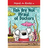 Fish Are Not Afraid of Doctors (Maud the Koala)