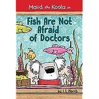 Fish Are Not Afraid of Doctors (Maud the Koala)