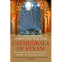 Cathedrals of Steam: How London's Great Stations Were Built – And How They Transformed the City