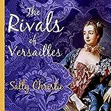 The Rivals of Versailles: A Novel: Mistresses of Versailles, Book 2