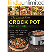 The Lectin Free Crock Pot Cookbook: Quick, Easy & Delicious Lectin Free Crock Pot Recipes For Smart People