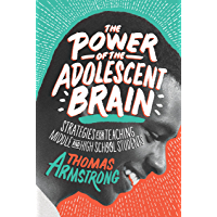 The Power of the Adolescent Brain: Strategies for Teaching Middle and High School Students (English Edition)