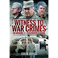 Witness to War Crimes: The Memoirs of a Peacekeeper in Bosnia