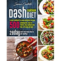 The Dash Diet Cookbook: A Great Guide to Lower High Blood Pressure. 500 Wholesome, Rich in Plants, low-Sodium and low-Fat Diary Recipes. 28- Day Dash Diet Meal Plan to Get Healthy!