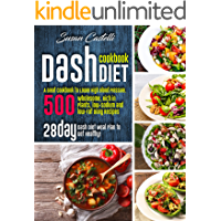 The Dash Diet Cookbook: A Great Guide to Lower High Blood Pressure. 500 Wholesome, Rich in Plants, low-Sodium and low…
