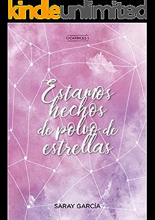 Estamos hechos de polvo de estrellas (Cicatrices nº 1) (Spanish Edition)