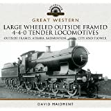 Great Western Large Wheeled Outside Framed 4-4-0 Tender Locomotives: Atbara, Badminton, City and Flower Classes (Locomotive Portfolio Series)