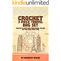 Crochet: Crochet 3 Piece Travel Bag Set. Crochet a Cute and Functional Travel Set for Your Next Trip (English Edition)