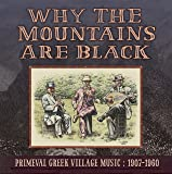 Why the Mountains Are Black - Primeval Greek Village Music: 1907-1960 [VINYL]
