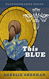 This Blue (Ploughshares Solos Book 24)