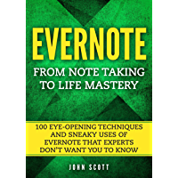 Evernote: From Note Taking to Life Mastery: 100 Eye-Opening Techniques and Sneaky Uses of Evernote that Experts Don't Want You to Know (Evernote Essentials) (English Edition)