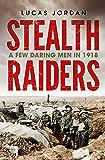 Stealth Raiders: A Few Daring Men in 1918