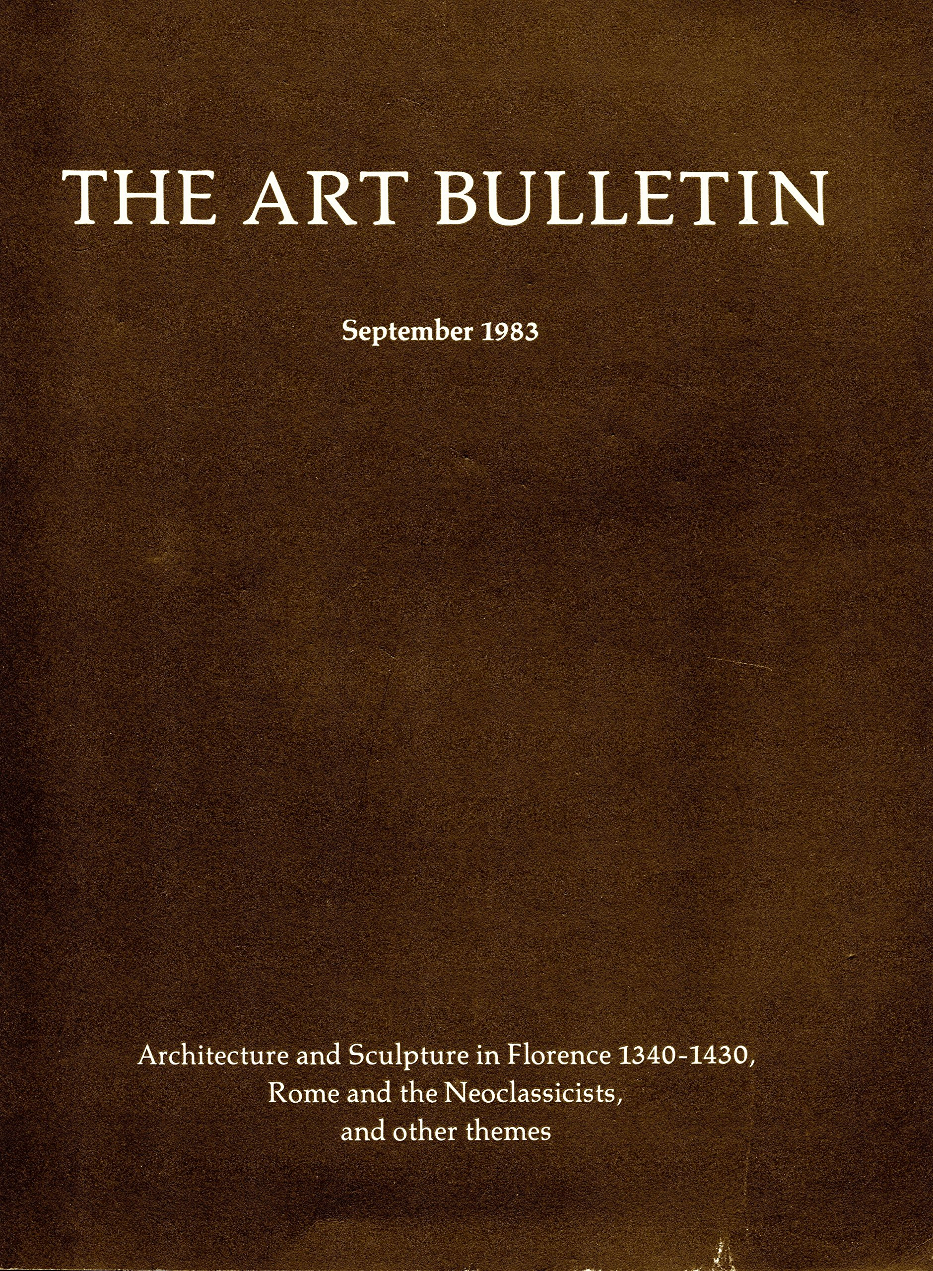 the art bulletin a quarterly published by the college art association of america september 1983 volume lxv number 3 architecture and sculpture in florence 1340 1430 rome and the neoclassicists and other themes