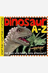 Dinosaur A to Z: For Kids Who Really Love Dinosaurs (Smart Kids) Hardcover