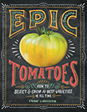 Epic Tomatoes: How to Select and Grow the Best Varieties of All Time (English Edition)