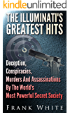 The Illuminati's Greatest Hits: Deception, Conspiracies, Murders And Assassinations By The World's Most Powerful Secret…