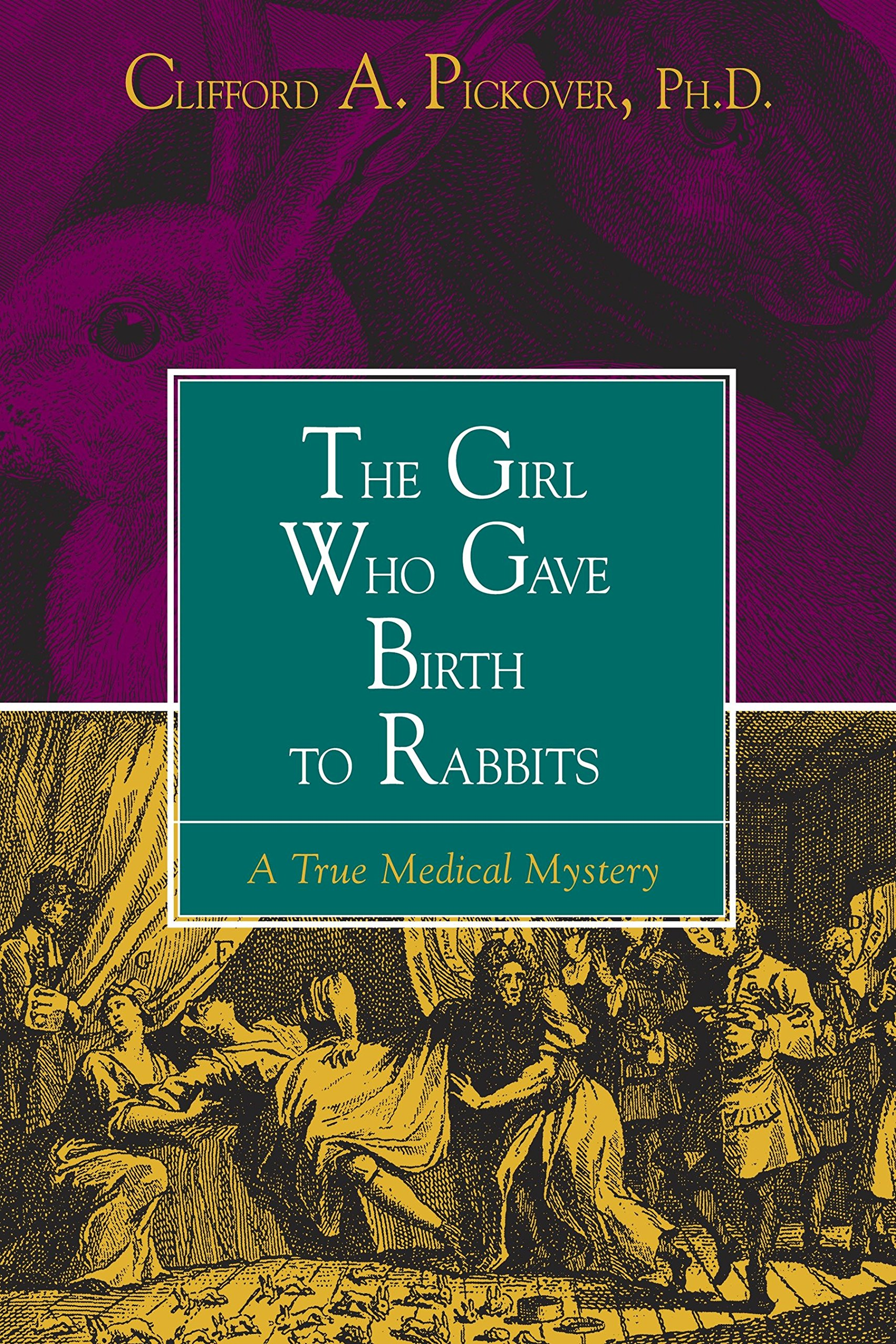 Read Online The Girl Who Gave Birth to Rabbits: A True Medical Mystery ebook