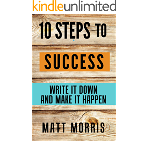 Amazon Com 10 Steps To Success Write It Down And Make It Happen Goal Setting For Personal Success Smarter Goal Setting Tips Steps Template Examples Included 2020 Update Ebook Morris Matt
