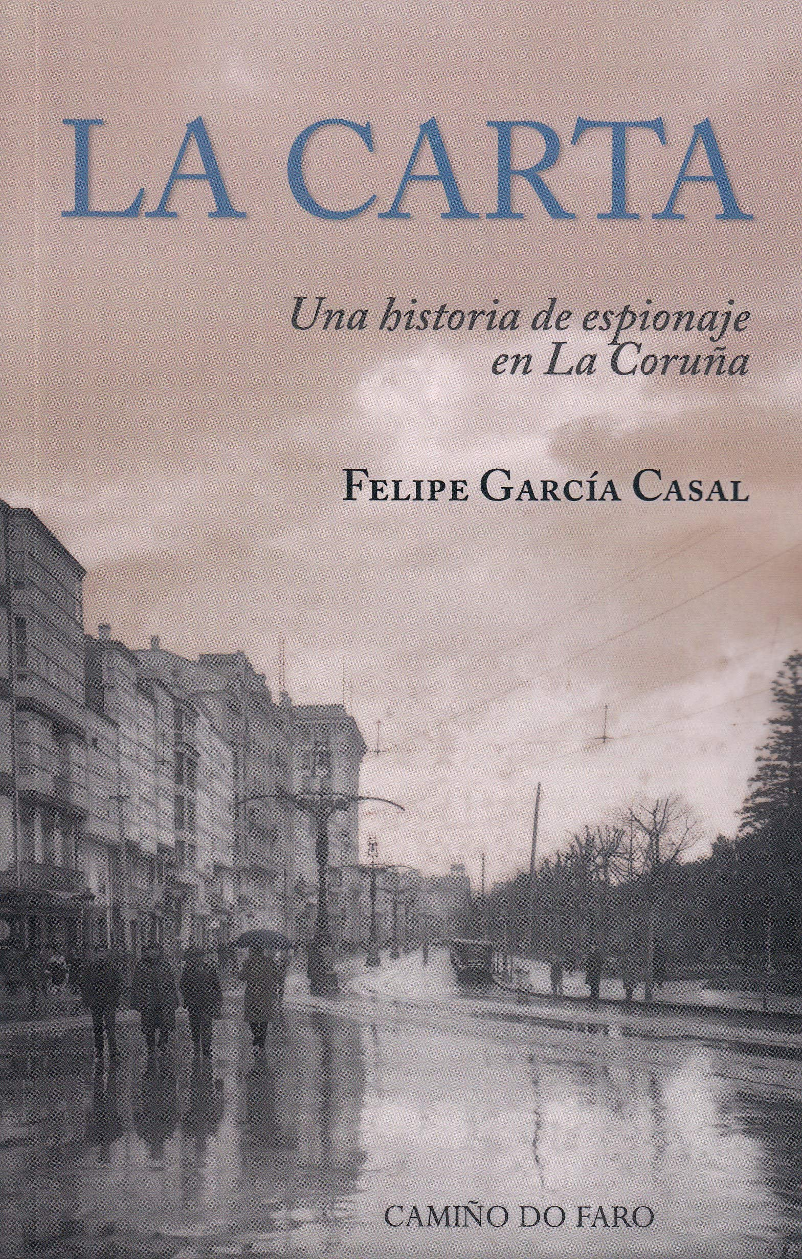 LA CARTA: UNA HISTORIA DE ESPIONAJE EN LA CORUÑA MEMORIAS INMEDIATAS: Amazon.es: GARCÍA CASAL, FELIPE: Libros