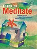 Learn to Meditate: Find Deep Relaxation, Relieve Stress and Anxiety, Enhance Creativity
