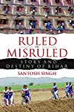 Ruled or Misruled: Story and Destiny of Bihar