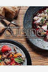 European Cuisine: Authentic European Recipes in an Easy European Cookbook Kindle Edition