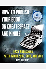 How to Publish Your Book on CreateSpace and Kindle: Easy Publishing with Word 2007, 2010 & 2013 Kindle Edition