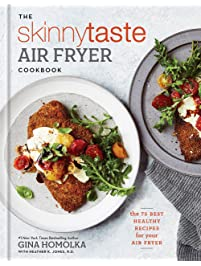 The Skinnytaste Air Fryer Cookbook: The 75 Best Healthy Recipes for Your Air Fryer