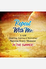 Repeat with Me: I Am (Inspiring, Aspiring, & Motivating) Success Every Moment: In the Summer! Audible Audiobook