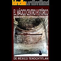 EL MÁGICO CENTRO HISTÓRICO: DE MÉXICO TENOCHTITLAN