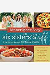 Dinner Made Easy with Six Sisters' Stuff: Time-Saving Recipes for Busy Moms Kindle Edition