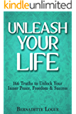 Unleash Your Life: 166 Truths to Unlock Your Inner Peace, Freedom & Success