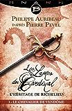 Le Chevalier de Vendôme - Épisode 3: Les Lames du Cardinal : L'héritage de Richelieu, T1