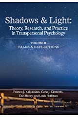 Shadows & Light (Volume 2: Talks and Reflections): Theory, Research, and Practice in Transpersonal Psychology Kindle Edition