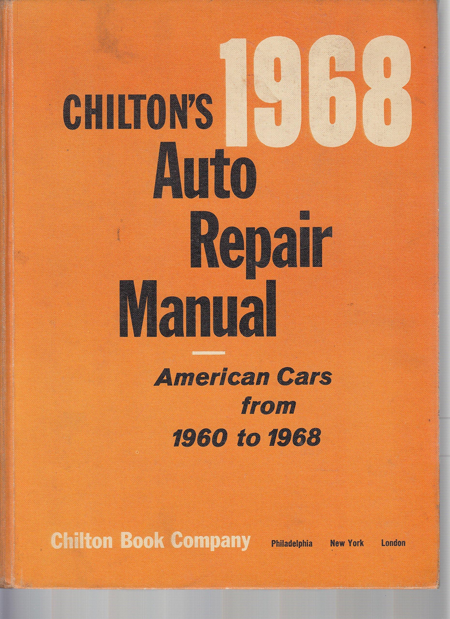 Chilton's Auto Repair Manual 1968: American Cars from 1960 to 1968:  Unknown: Amazon.com: Books