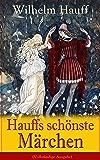 Hauffs schönste Märchen (Vollständige Ausgabe): Der kleine Muck + Das kalte Herz + Die Karawane + Der Zwerg Nase + Kalif Storch + Das Wirtshaus im Spessart ... vom Hirschgulden + Der Affe als Mensch ...