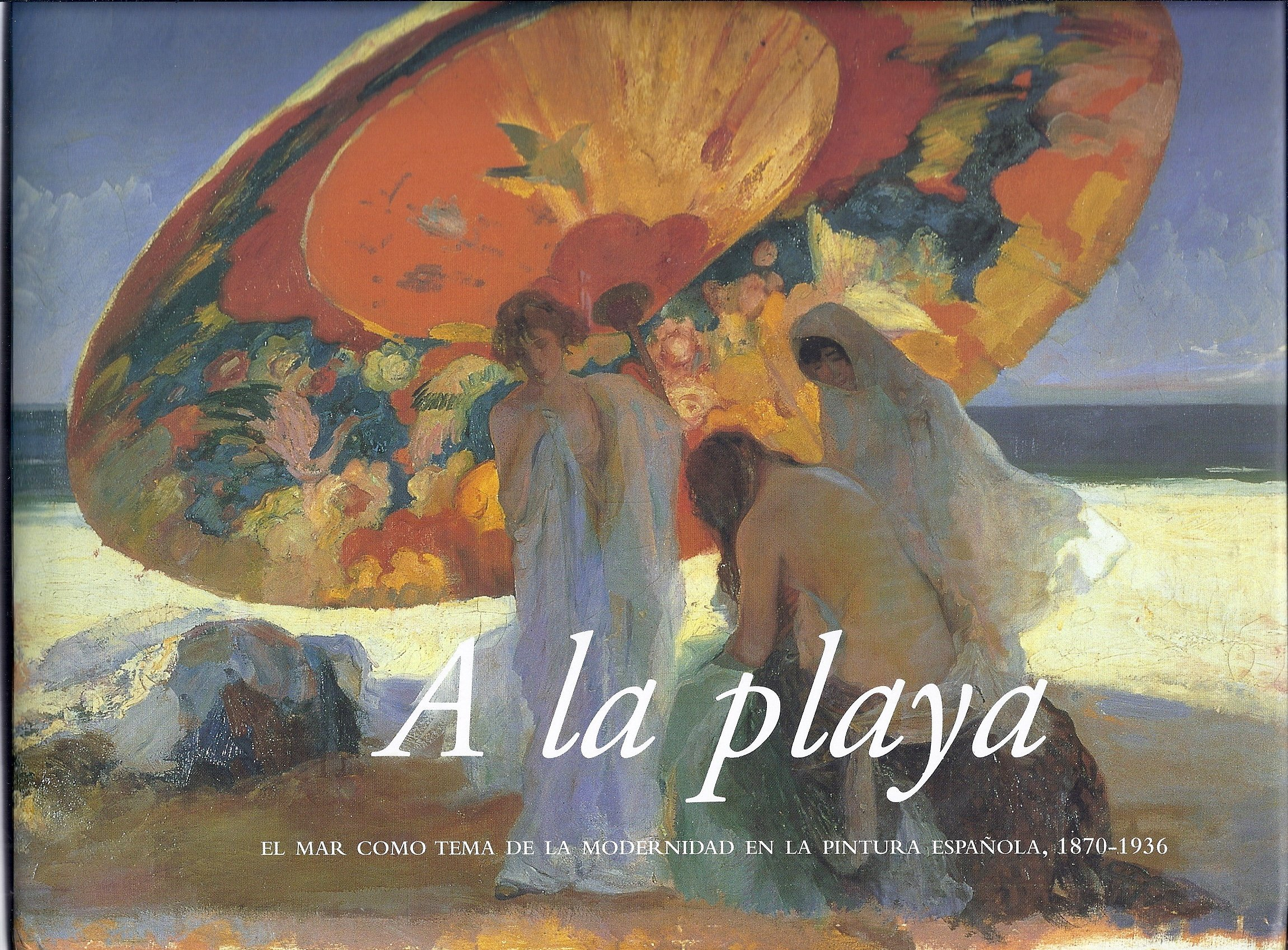 A la playa, el mar y la playa como elementos de modernización en la pintura española: Amazon.es: VV. AA.: Libros