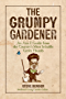 The Grumpy Gardener: An A to Z Guide from the Country's Most Irritable Green Thumb