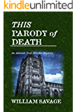 This Parody of Death: An Ashmole Foxe Georgian Mystery (The Ashmole Foxe Georgian Mysteries Book 3)