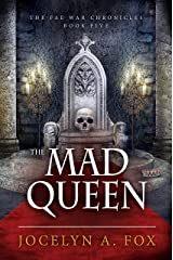 The Mad Queen (The Fae War Chronicles Book 5)