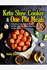 Keto Slow Cooker & One Pot Meals: Perfect Low-Carb, High-Fat Recipes for Your Crock Pot, Skillet, Sheet Pan, or Slow Cooker (keto slow cooker cookbook, keto slow cooker book, keto crockpot cookbook) Kindle Edition