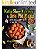 Keto Slow Cooker & One Pot Meals: Perfect Low-Carb, High-Fat Recipes for Your Crock Pot, Skillet, Sheet Pan, or Slow Cooker