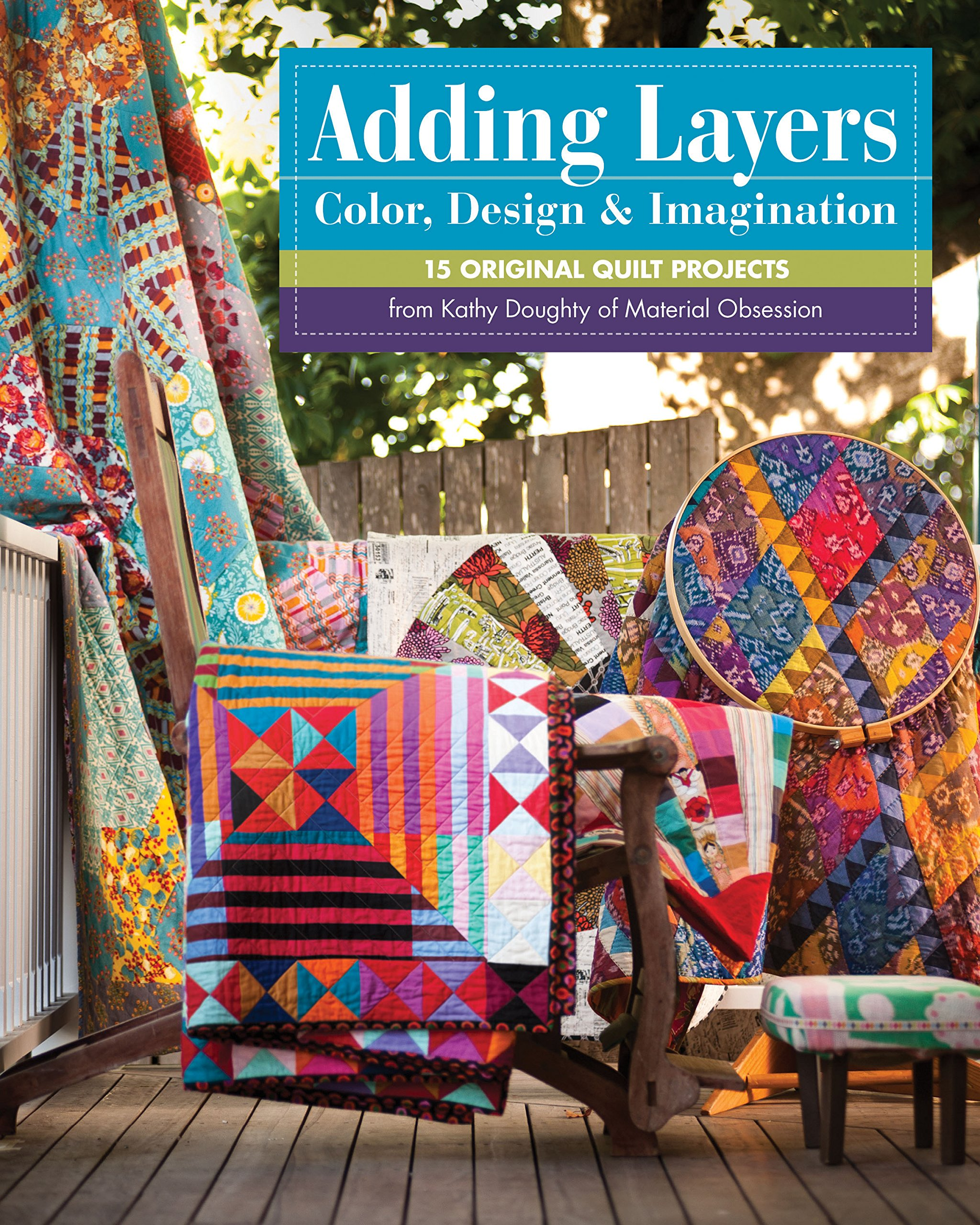 Adding Layers - Color, Design & Imagination: 15 Original Quilt Projects from Kathy Doughty of Material Obsession [With Pattern(s)]