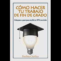 Cómo hacer tu trabajo de fin de grado: Guía paso a paso para escribir tu TFG con éxito (Spanish Edition)